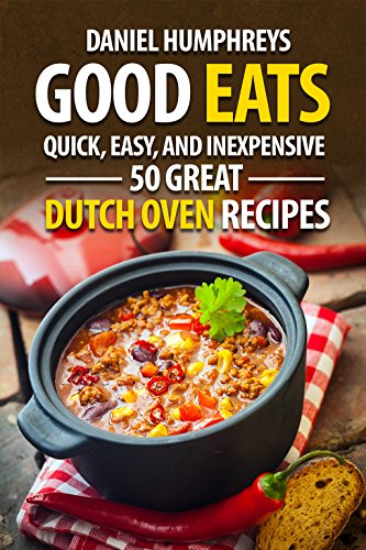 Good Eats: Quick, Easy, and Inexpensive; 50 Great Dutch Oven Recipes