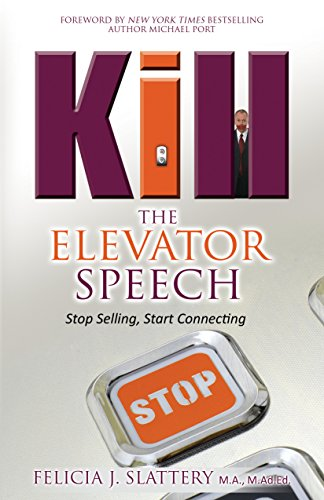 Kill the Elevator Speech: Stop Selling, Start Connecting (Media And Networking Speech For 1 Minute)
