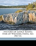 History of Lodge Rising Star of Western India, No 342 S C, D. F. Wadia, 1177726238