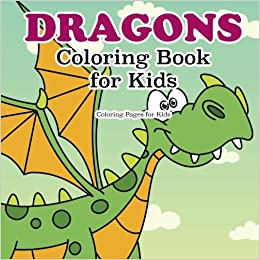 Dragon Coloring Book For Kids For Kids Coloring Pages 9781944741501 Amazon Com Books