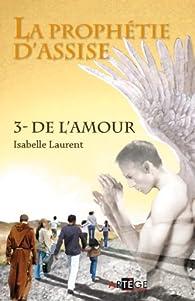 La prophétie d'Assise, Tome 3 : De l'amour par Isabelle Laurent