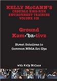 KELLY MCCANN`S CRUCIBLE HIGH-RISK ENVIRONMENT TRAINING VOL 6 Ground Kem-ba-tivz:Street Solutions to Common MMA Set Ups