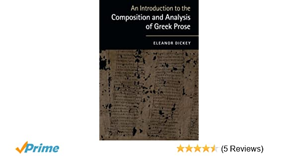 An introduction to the composition and analysis of greek prose an introduction to the composition and analysis of greek prose eleanor dickey 9780521184250 amazon books fandeluxe Image collections
