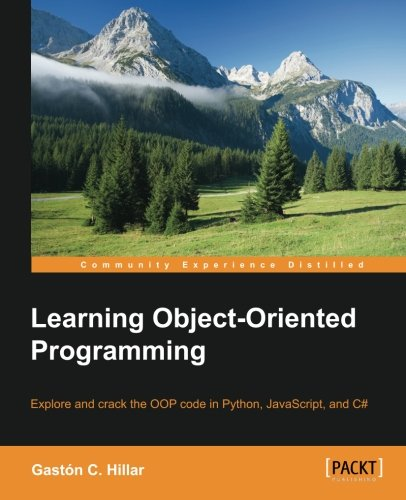 Learning Object-Oriented Programming: Explore and crack the OOP code in Python, JavaScript, and C# by Packt Publishing