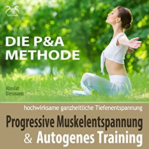 Progressive Muskelentspannung und Autogenes Training (Die P & A Methode) Hörbuch