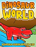 Dinosaur World: A Dinosaur Coloring Book for Kids: A Prehistoric Coloring Activity Book Including Tyrannosaurus Rex TRex, Brachiosaurus, Ankylosaurus, Parasaurolophus, Stegosaurus Coloring Sheets
