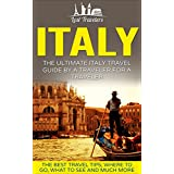 Italy: The Ultimate Italy Travel Guide By A Traveler For A Traveler: The Best Travel Tips; Where To Go, What To See And Much More (Lost Travelers Guide, ... Rome, Milan, Venice, Italy Travel Guide)