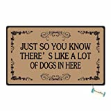 Just So You Know There's Like A Lot of Dogs in Here Custom Floor Doormat Floor Door Mat Machine Washable Rug Non Slip Mats Bathroom Kitchen Decor Area Rug 18X30 inch