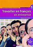 Travailler en français en entreprise : Niveaux A1/A2 du CECR (1Cédérom)