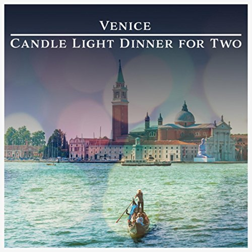 Venice: Candle Light Dinner for Two (Romantic Jazz Music, Instrumental Love Songs for Night Date, Jazz for Lovers)