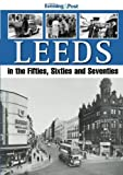 img - for Leeds, in the Fifties, Sixties and Seventies by Yorkshire Evening Post (2012-11-30) book / textbook / text book