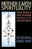 Mother Earth Spirituality: Native American Paths