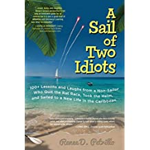 A Sail of Two Idiots: 100+ Lessons and Laughs from a Non-Sailor