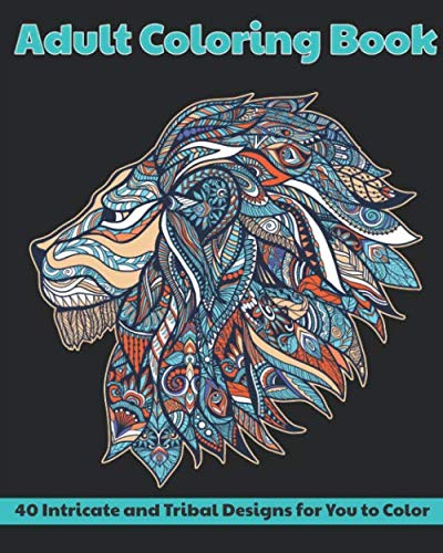 Adult Coloring Book: 40 Intricate and Tribal Designs for You to Color: Animals, Mandalas, Flowers and More ()