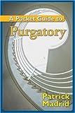 A Pocket Guide to Purgatory, Patrick Madrid, 1592762948