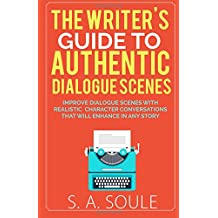 The Writer's Guide to Authentic Dialogue Scenes: Craft Vibrant Characters and Vivid Dialogue (Fiction Writing Tools) (Volume 4)