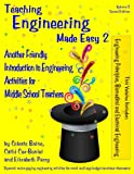 Teaching Engineering Made Easy 2: Another Friendly Introduction to Engineering Activities for Middle School Teachers (2nd Edition)