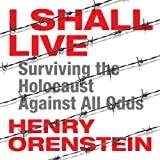 I Shall Live: Surviving the Holocaust Against All Odds by Henry Orenstein front cover