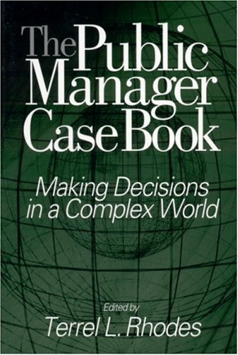 The Public Manager Case Book: Making Decisions in a Complex World [Paperback] [2002] (Author) Terrel L. Rhodes, Patricia M. Alt, Cheryl L. Brown, Marueen Brown, Robert J. Gassner, Sherril B. Gelmon, Gary R. Rassel, Carole L. Jurkiewicz, Linda E. Swayne, D by SAGE Publications, Inc