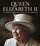 Queen Elizabeth II: A Celebration of Her Majesty's 90th Birthday