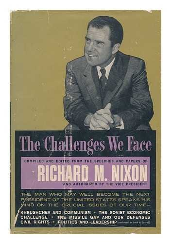 The Challenges We Face, Edited and Compiled from the Speeches and Papers of Richard M. Nixon [By Members of the Editorial Staff of the McGraw-Hill Book Company