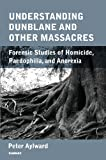 Understanding Dunblane and other Massacres: Forensic Studies of Homicide, Paedophilia, and Anorexia