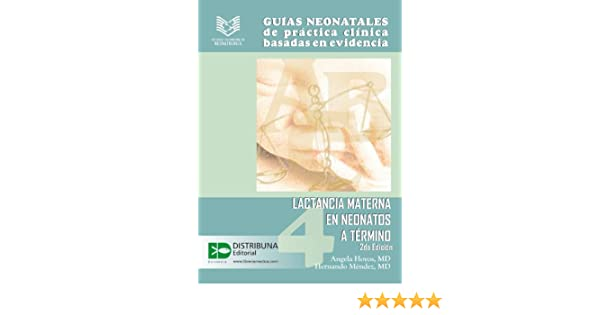 Guías neonatales de práctica clínica basadas en la evidencia. Guía 4: Lactancia materna en neonatos a término. 2da Edición (Guias Neonatales de ...