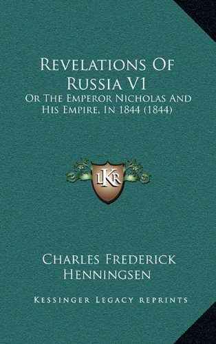 Download Revelations Of Russia V1: Or The Emperor Nicholas And His Empire, In 1844 (1844) pdf epub
