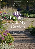 The Problem with My Garden: Simple Solutions for Outdoor Spaces