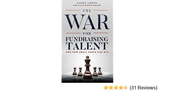 1ff60e27c Amazon.com: The War for Fundraising Talent: And How Small Shops Can Win  eBook: Jason Lewis: Kindle Store