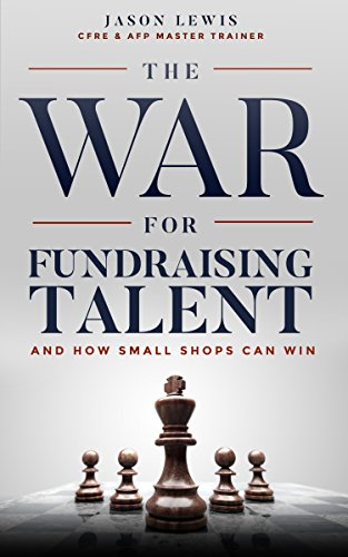 6152478a5 Amazon.com: The War for Fundraising Talent: And How Small Shops Can ...