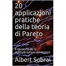 20 applicazioni pratiche della teoria di Pareto: Il miracolo de la moltiplicazione del tempo  (Italian Edition)