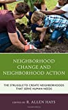 Neighborhood Change and Neighborhood Action: The Struggle to Create Neighborhoods that Serve Human Needs