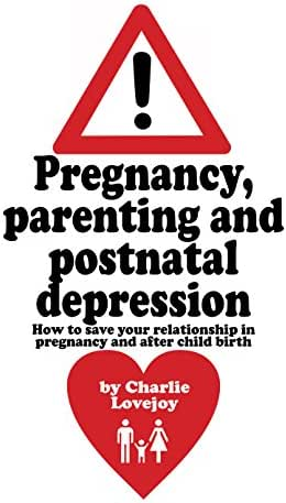 Pregnancy, parenting and postnatal depression: How to save your relationship in pregnancy and after child birth