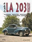 Le guide de la 203 tous types : Historique, évolution, identification, conduite, utilisation, entretien