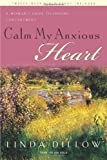 By Ms Linda Dillow - Calm My Anxious Heart [Repack] (5.2.2007)