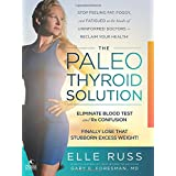 The Paleo Thyroid Solution: Stop Feeling Fat, Foggy, And Fatigued At The Hands Of Uninformed Doctors - Reclaim Your Health!
