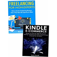 Work at Home Business Ideas for Newbies: Freelancing for Non Experts & Kindle Publishing for Beginners