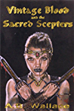 Vintage Blood and the Sacred Scepters