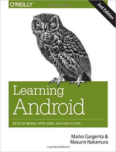 Learning Android: Develop Mobile Apps Using Java and Eclipse 2nd edition by Gargenta, Marko, Nakamura, Masumi (2014)