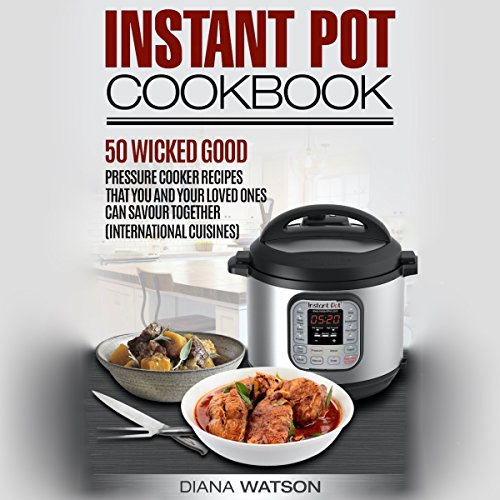 Instant Pot Cookbook: 50 Wicked Good Recipes You and Your Loved Ones Can Savor Together by Diana Watson