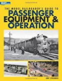 The Model Railroader's Guide to Passenger Equipment & Operation