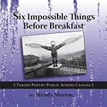 Six Impossible Things Before Breakfast: Taking Poetry Public Across Canada