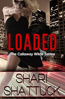 Loaded (The Callaway Wilde Series Book 1) by [Shattuck, Shari]