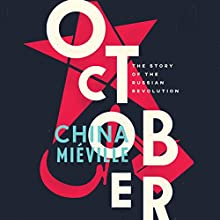 October: The Story of the Russian Revolution | Livre audio Auteur(s) : China Mieville Narrateur(s) : John Banks