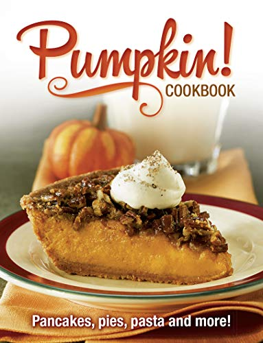 Pumpkin Cookbook: Pancakes, Pies, Pasta Fall Favorite Seasonal Recipes by Publications International Ltd.