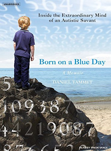 Born on a Blue Day: Inside the Extraordinary Mind of an Autistic Savant by Daniel Tammet (2007-01-09)