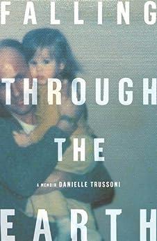 Falling Through the Earth: A Memoir by [Trussoni, Danielle]