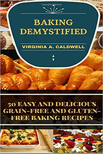 Baking Demystified 50 Easy And Delicious Grain Free And Gluten Free Baking Recipes Weight Watchers Volume 2 Caldwell Virginia A 9781537250151 Amazon Com Books
