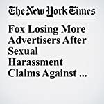 Fox Losing More Advertisers After Sexual Harassment Claims Against O'Reilly | Emily Steel,Michael S. Schmidt